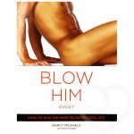Blow Him Away: How to Give Him Mind-Blowing Oral Sex by Marcy Michaels - Cleis Press
