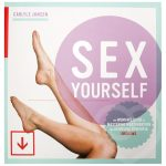 Sex Yourself: The Woman's Guide to Mastering Masturbation - Unbranded
