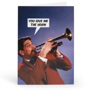 You Give Me The Horn Adult Greetings Card